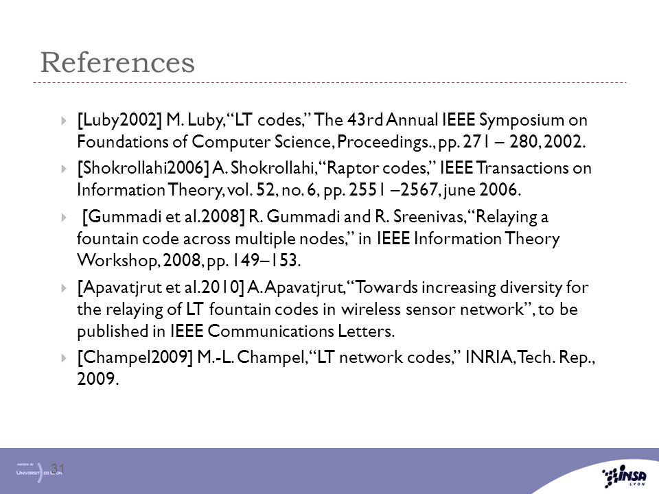 References [Luby2002] M. Luby, LT codes, The 43rd Annual IEEE Symposium on Foundations of Computer Science, Proceedings., pp. 271 – 280, 2002.